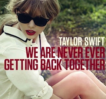 Taylor Swift- We Are Never Ever Getting Back Together